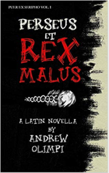 Perseus et Rex Malus, An intermediate Latin reader centered around the mythological character, Perseus by Andrew Olimpi.