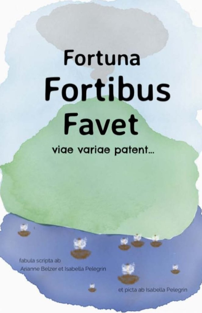 Fortuna Fortibus Favet. An intermediate level Latin reader by Arianne Belzer and Isabella Pelegrin